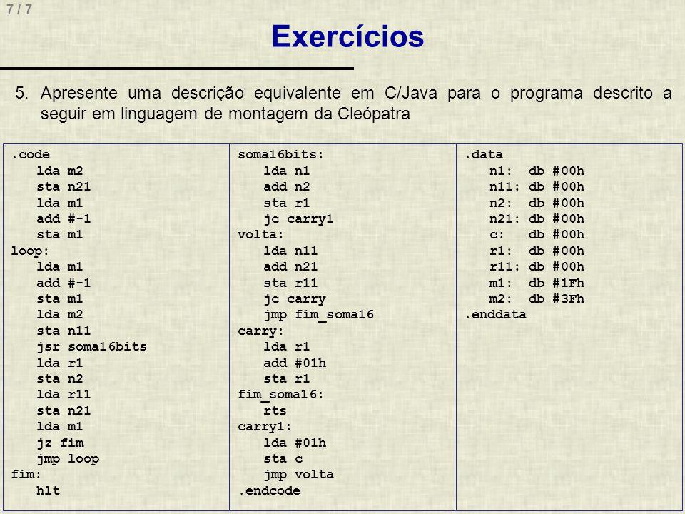 Exercícios Apresente uma descrição equivalente em C/Java para o programa descrito a seguir em linguagem de montagem da Cleópatra.