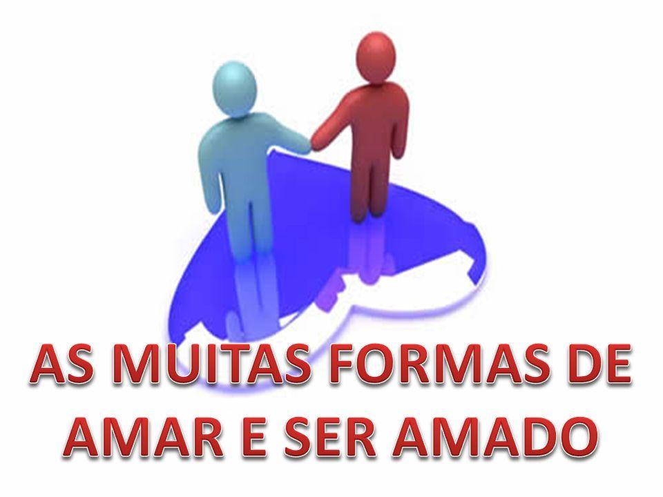 AS MUITAS FORMAS DE AMAR E SER AMADO