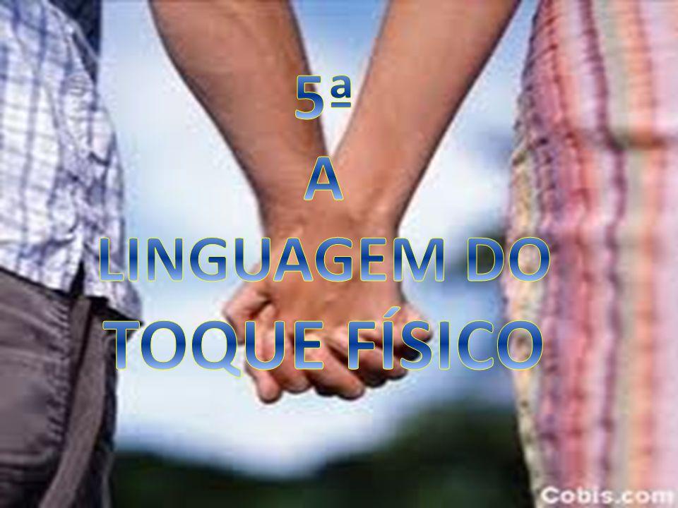 5ª A LINGUAGEM DO TOQUE FÍSICO