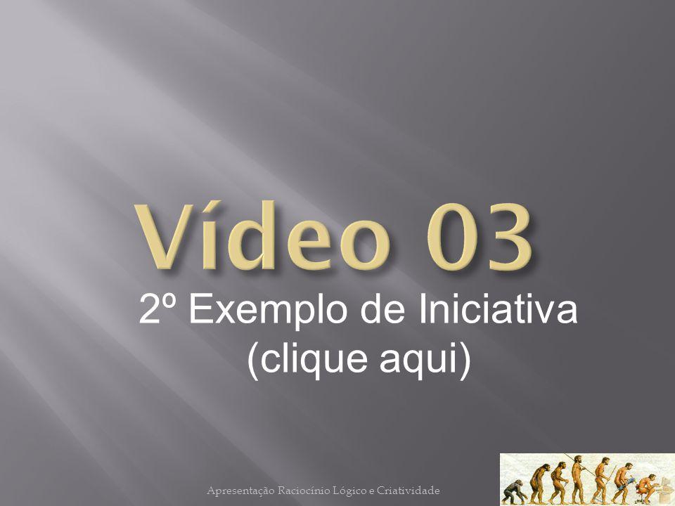 Vídeo 03 2º Exemplo de Iniciativa (clique aqui)