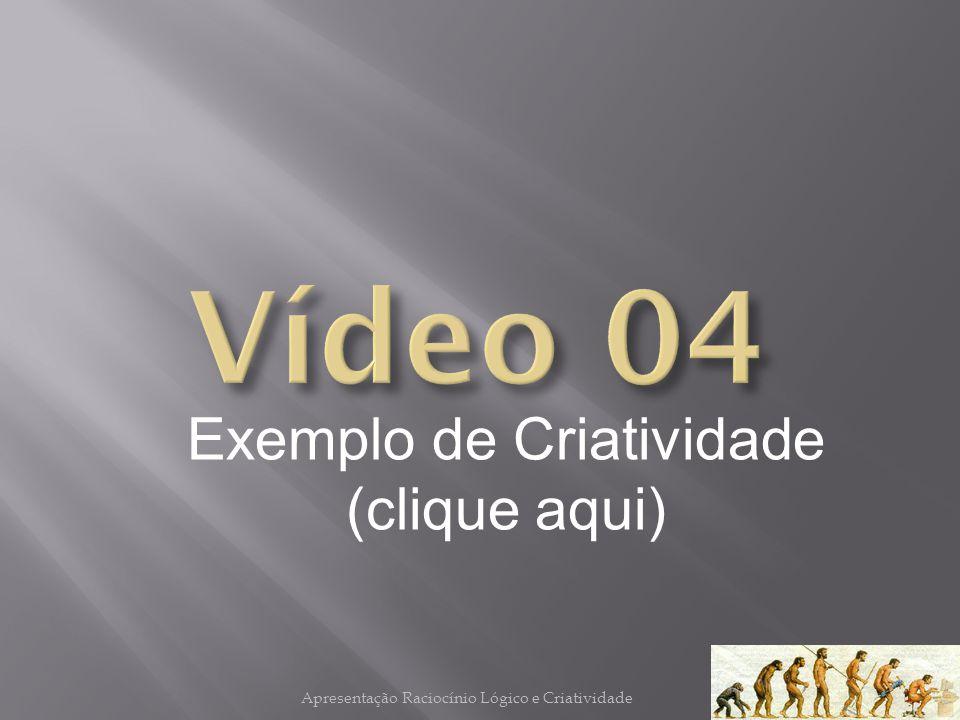 Vídeo 04 Exemplo de Criatividade (clique aqui)