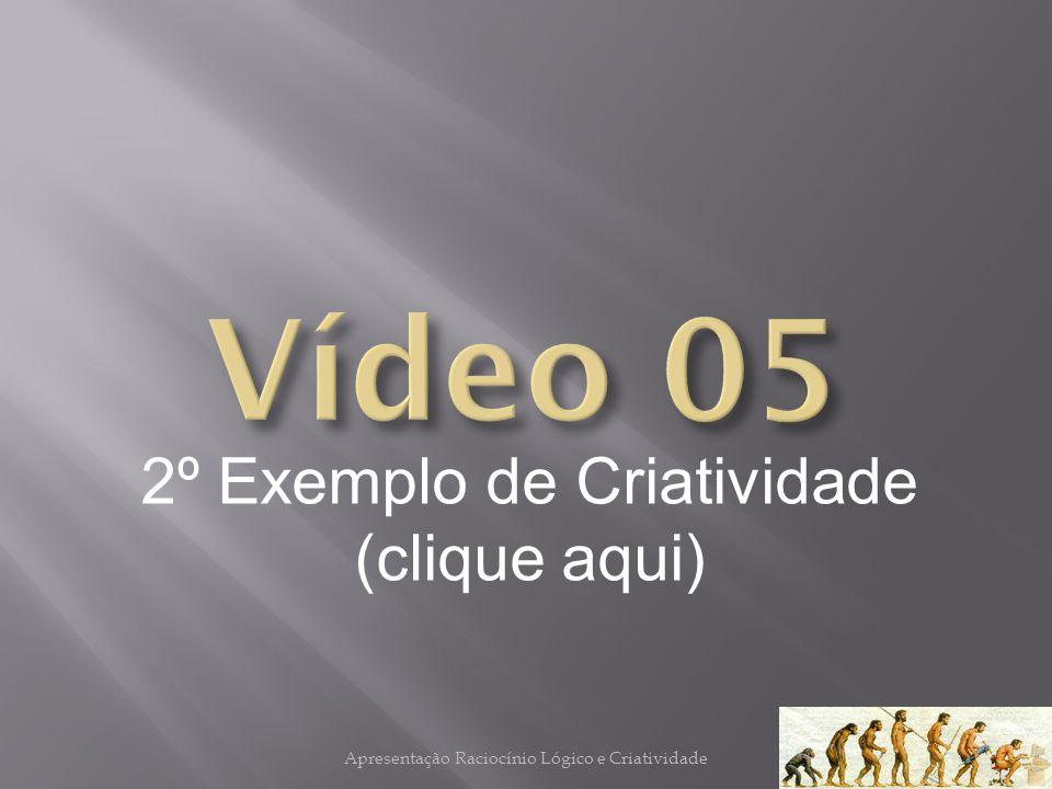 Vídeo 05 2º Exemplo de Criatividade (clique aqui)