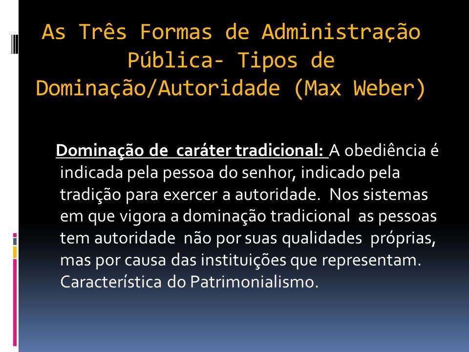 As Três Formas de Administração Pública- Tipos de Dominação/Autoridade (Max Weber)
