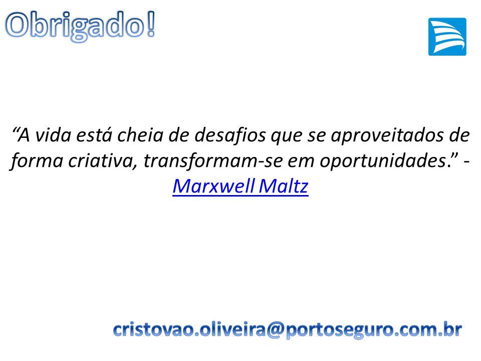 Obrigado! A vida está cheia de desafios que se aproveitados de forma criativa, transformam-se em oportunidades. - Marxwell Maltz.