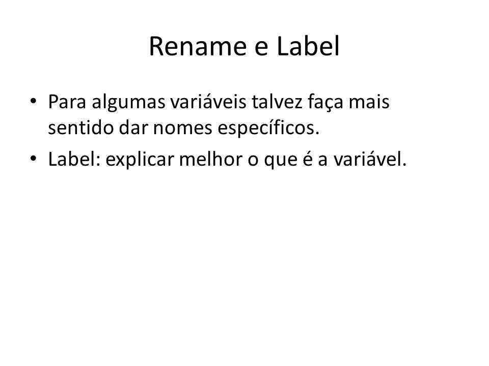 Rename e Label Para algumas variáveis talvez faça mais sentido dar nomes específicos.