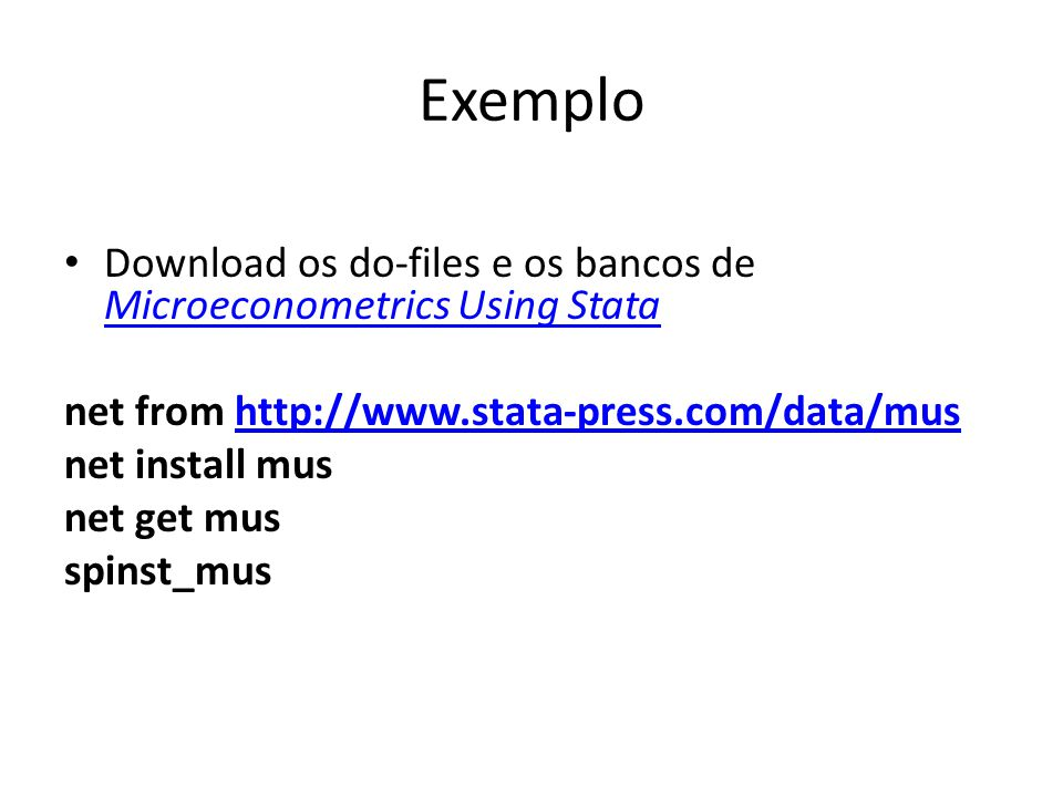 Exemplo Download os do-files e os bancos de Microeconometrics Using Stata. net from http://www.stata-press.com/data/mus.