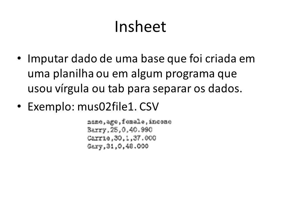 Insheet Imputar dado de uma base que foi criada em uma planilha ou em algum programa que usou vírgula ou tab para separar os dados.