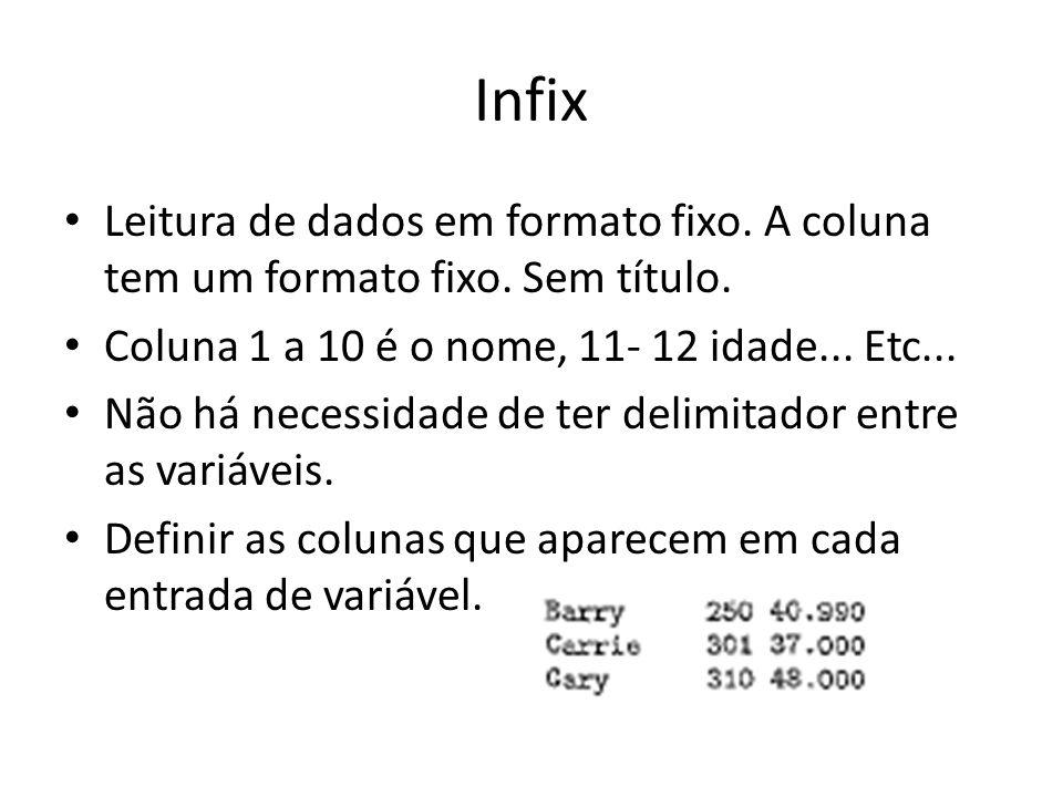 Infix Leitura de dados em formato fixo. A coluna tem um formato fixo. Sem título. Coluna 1 a 10 é o nome, 11- 12 idade... Etc...
