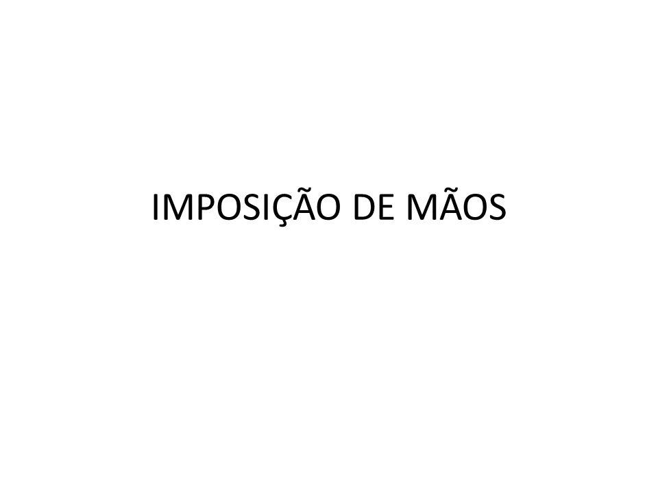 IMPOSIÇÃO DE MÃOS
