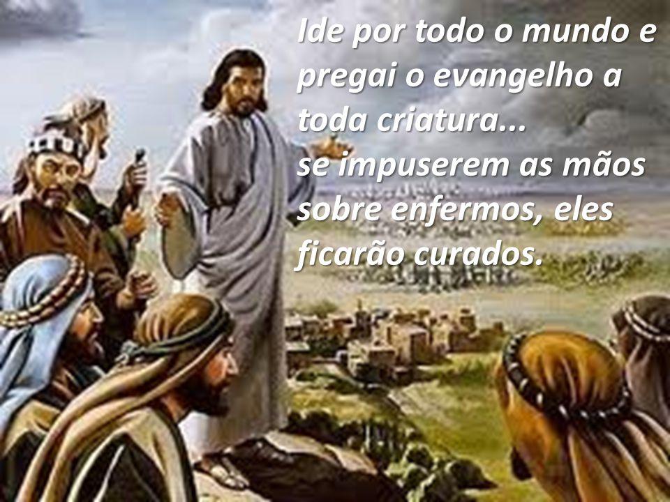 Ide por todo o mundo e pregai o evangelho a toda criatura