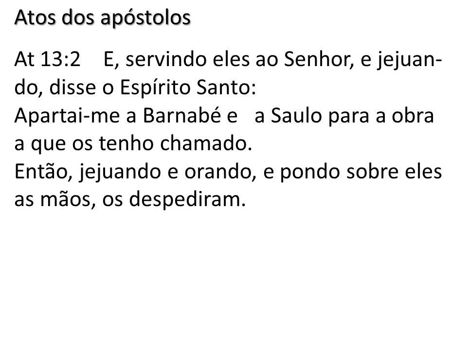 Atos dos apóstolos At 13:2 E, servindo eles ao Senhor, e jejuan- do, disse o Espírito Santo: