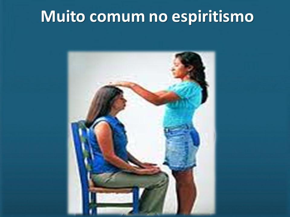 Muito comum no espiritismo