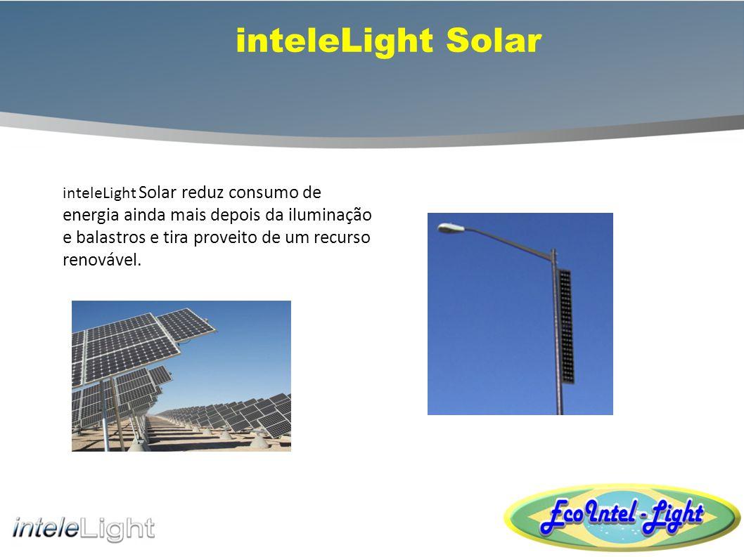 inteleLight Solar inteleLight Solar reduz consumo de energia ainda mais depois da iluminação e balastros e tira proveito de um recurso renovável.