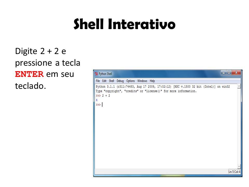Shell Interativo Digite 2 + 2 e pressione a tecla ENTER em seu teclado.
