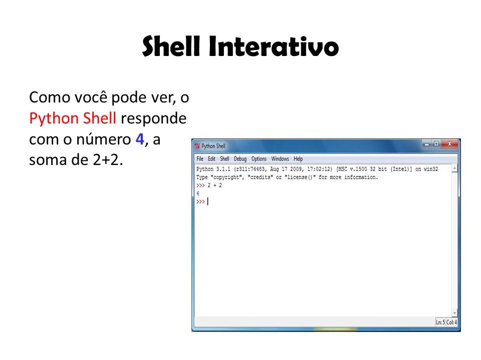 Shell Interativo Como você pode ver, o Python Shell responde com o número 4, a soma de 2+2.