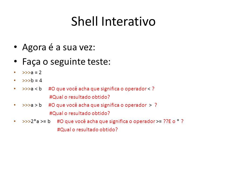 Shell Interativo Agora é a sua vez: Faça o seguinte teste: