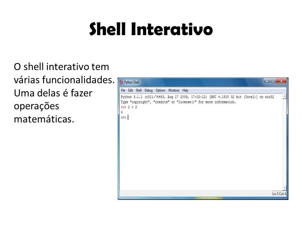Shell Interativo O shell interativo tem várias funcionalidades.