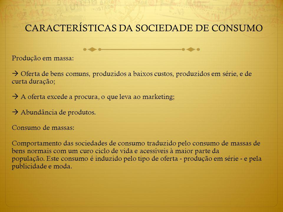 CARACTERÍSTICAS DA SOCIEDADE DE CONSUMO