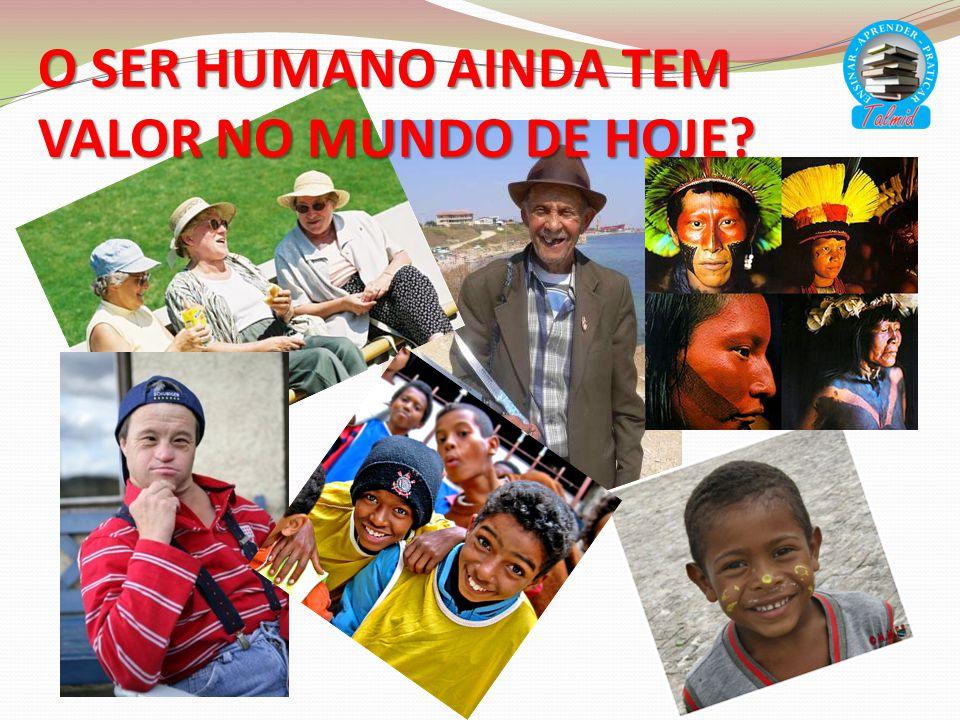 O SER HUMANO AINDA TEM VALOR NO MUNDO DE HOJE