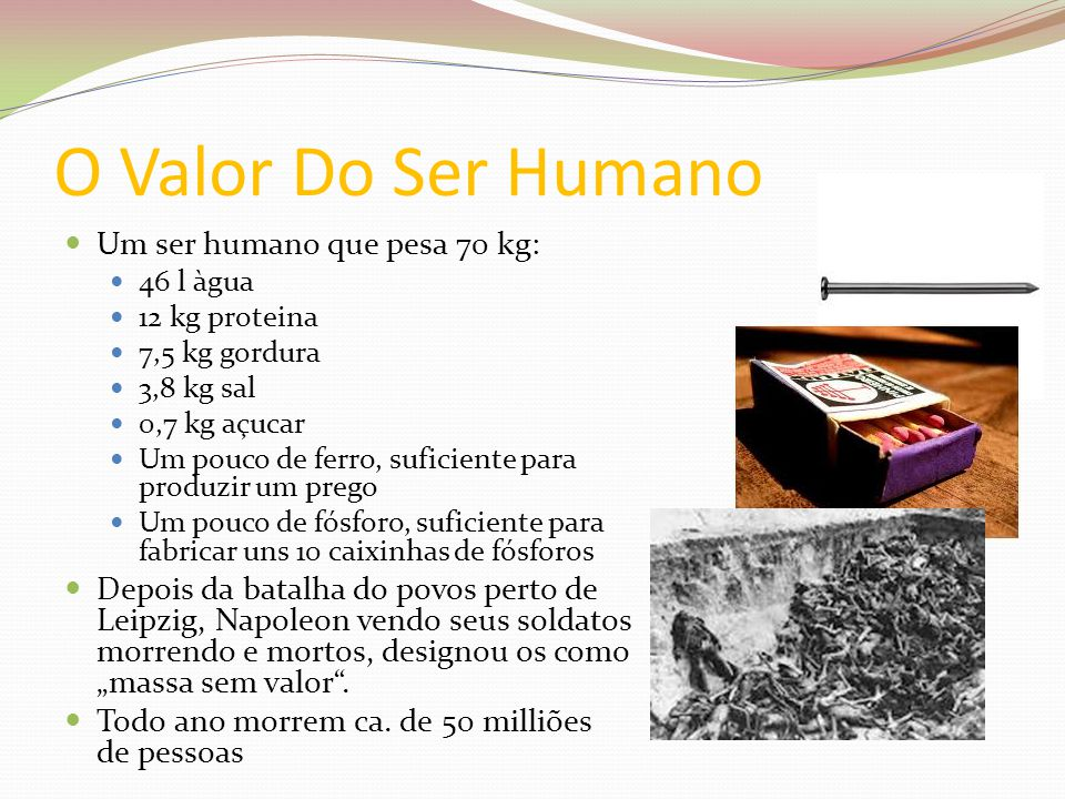 O Valor Do Ser Humano Um ser humano que pesa 70 kg: