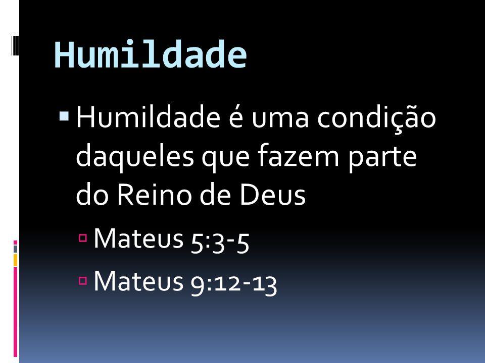 Humildade Humildade é uma condição daqueles que fazem parte do Reino de Deus.