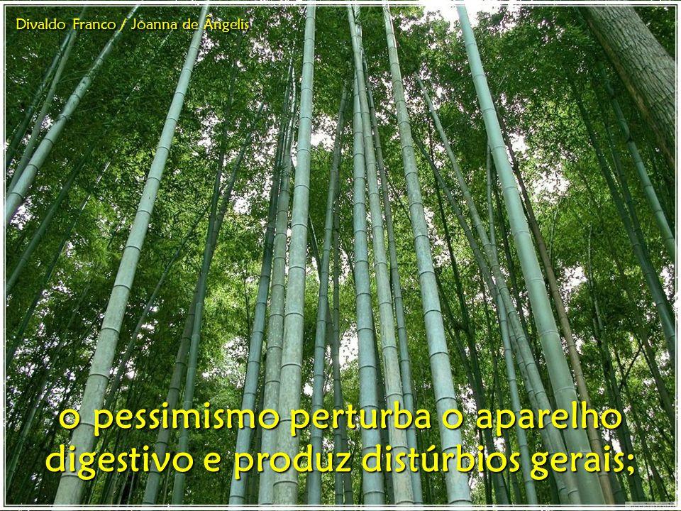 o pessimismo perturba o aparelho digestivo e produz distúrbios gerais;