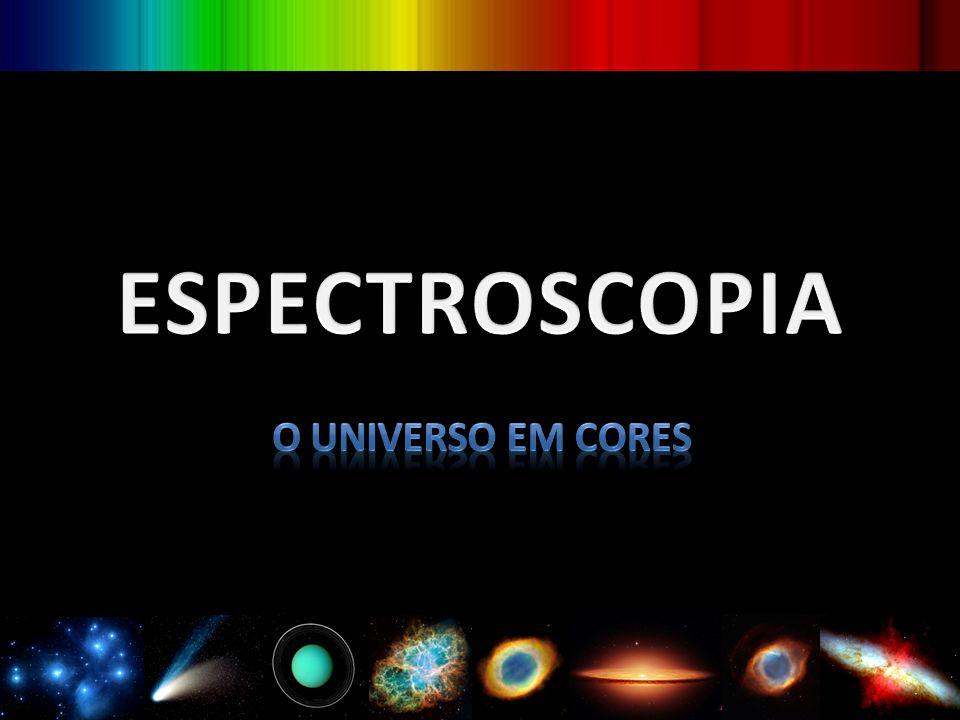 ESPECTROSCOPIA O universo em cores
