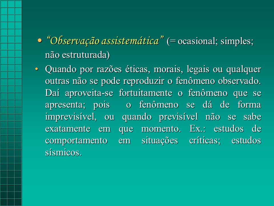 Observação assistemática (= ocasional; simples; não estruturada)