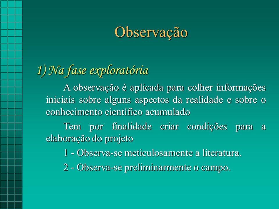 Observação 1) Na fase exploratória