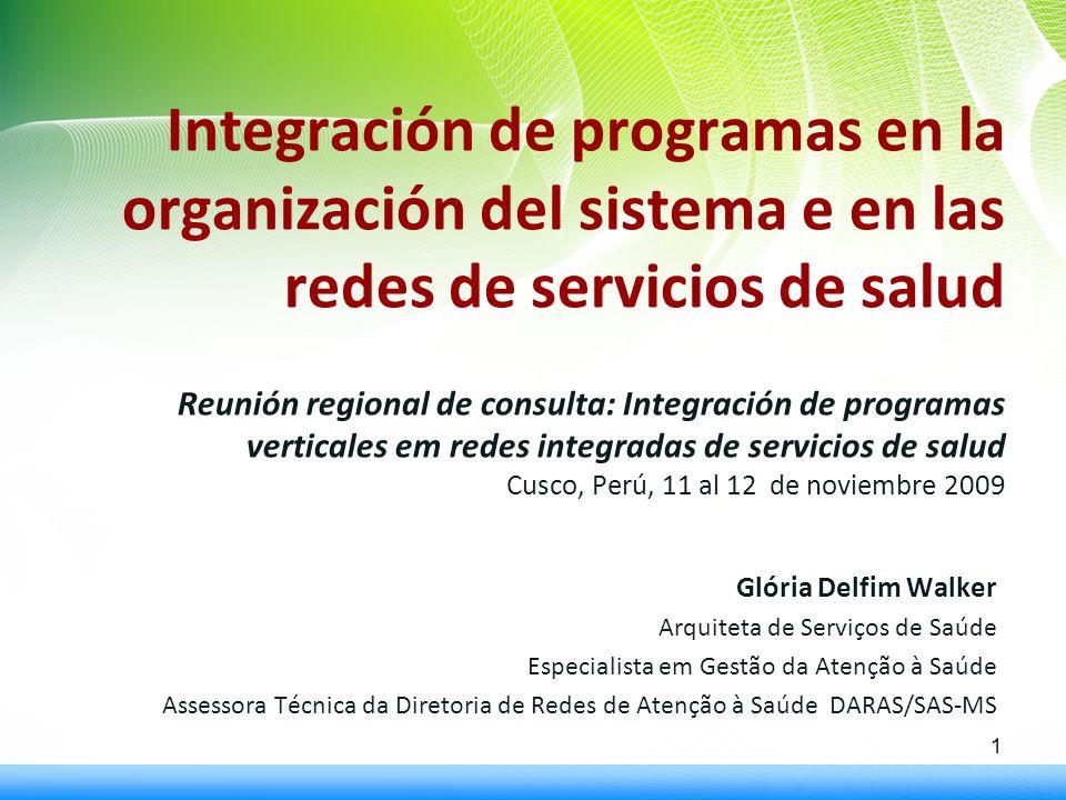 Integración de programas en la organización del sistema e en las redes de servicios de salud Reunión regional de consulta: Integración de programas verticales em redes integradas de servicios de salud Cusco, Perú, 11 al 12 de noviembre 2009