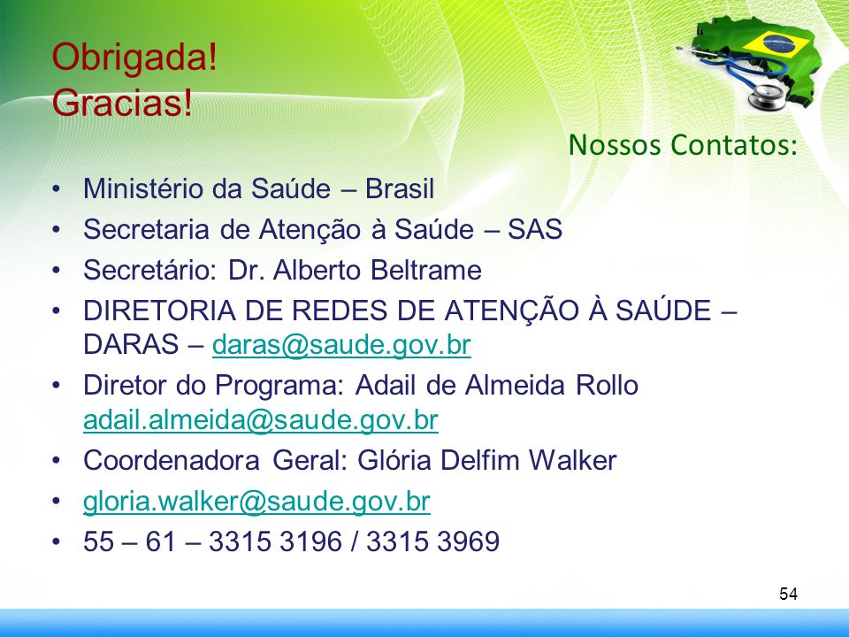 Obrigada! Gracias! Nossos Contatos: Ministério da Saúde – Brasil
