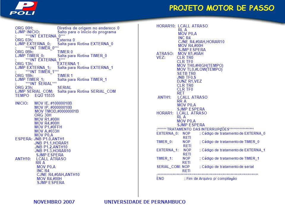 PROJETO MOTOR DE PASSO HORAR10: LCALL ATRASO RL A MOV P0,A