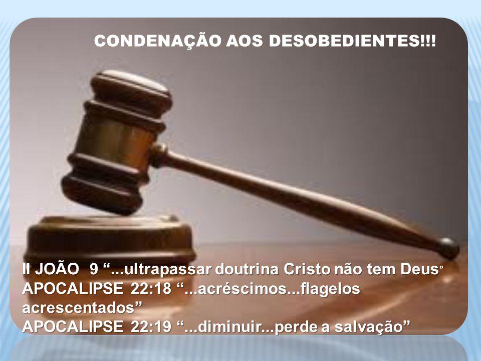CONDENAÇÃO AOS DESOBEDIENTES!!!
