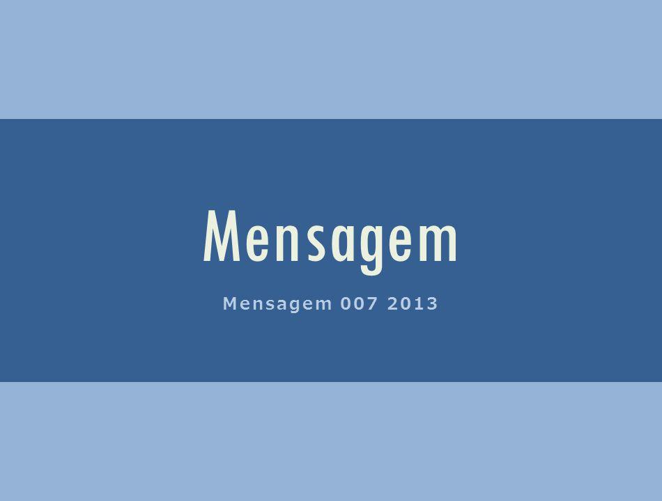Mensagem Mensagem 007 2013