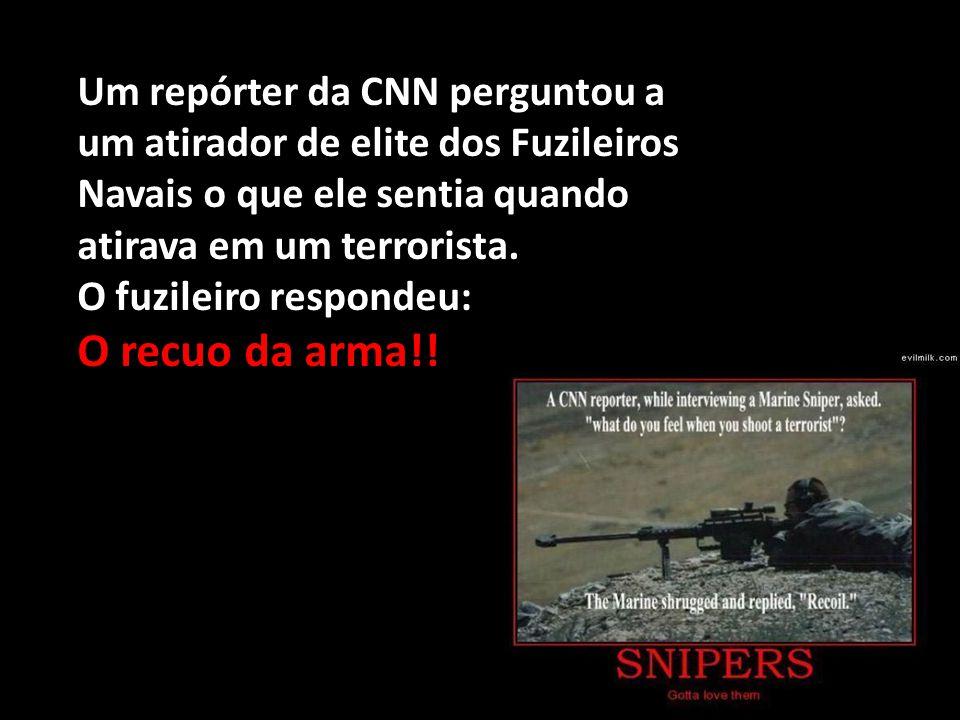 Um repórter da CNN perguntou a um atirador de elite dos Fuzileiros Navais o que ele sentia quando atirava em um terrorista.