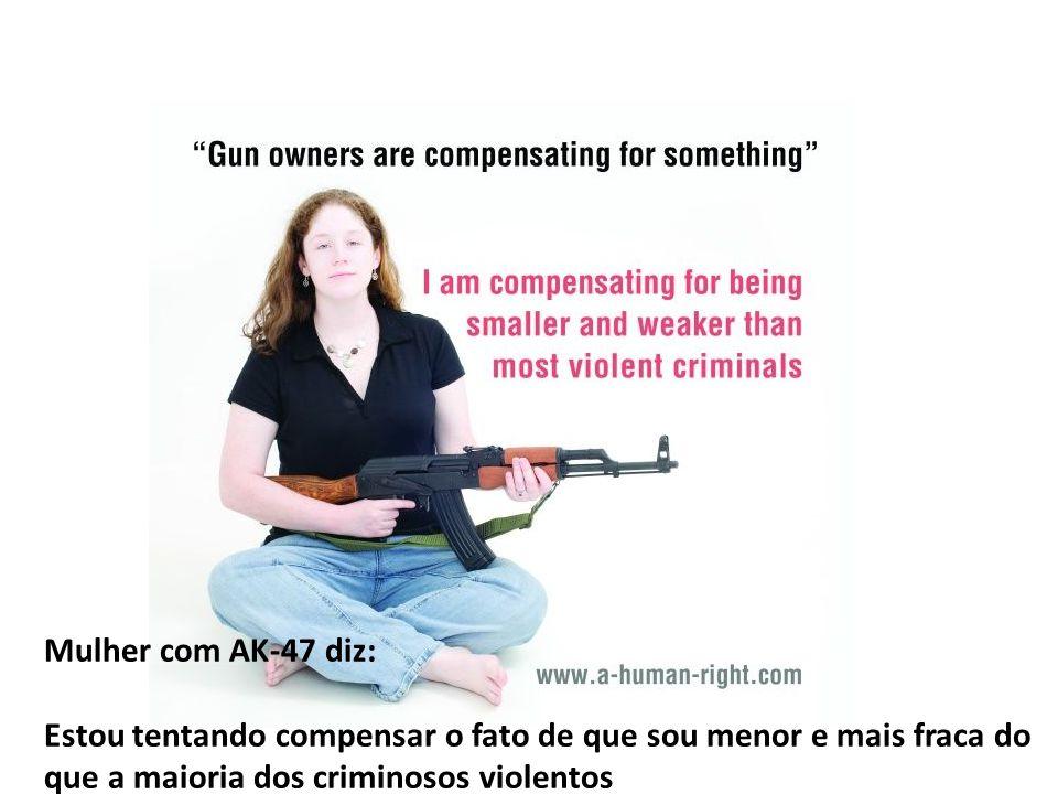 Mulher com AK-47 diz: Estou tentando compensar o fato de que sou menor e mais fraca do que a maioria dos criminosos violentos.