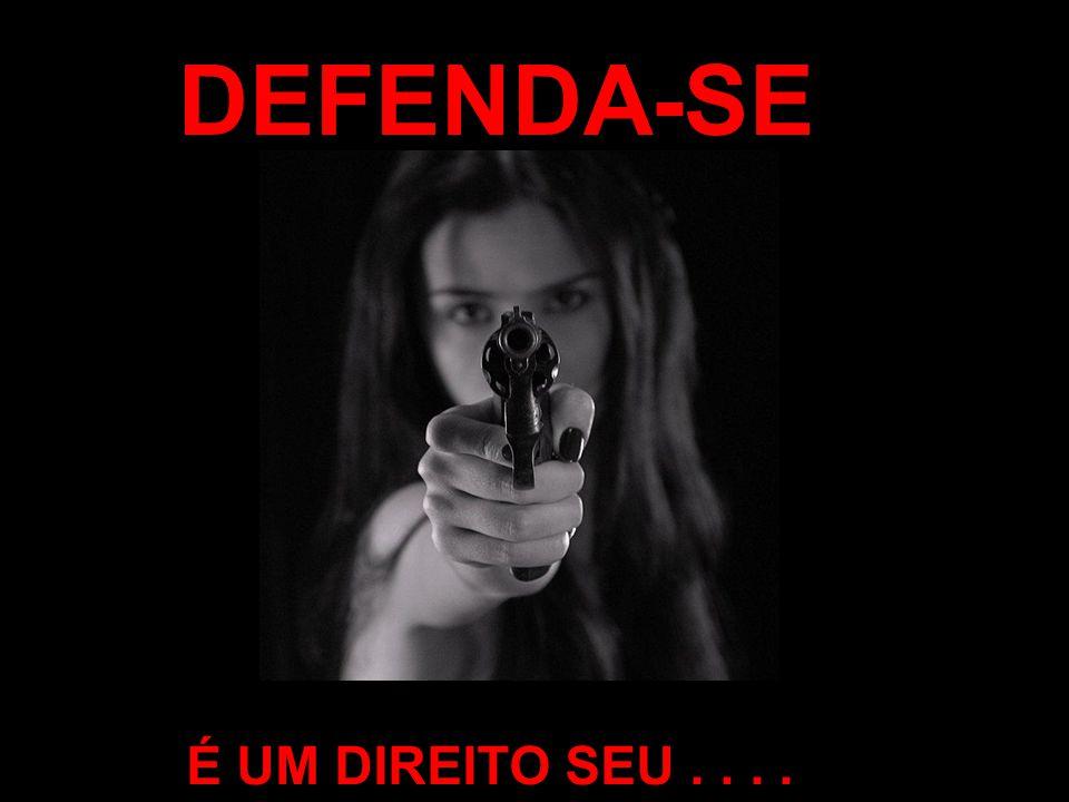 DEFENDA-SE É UM DIREITO SEU . . . .