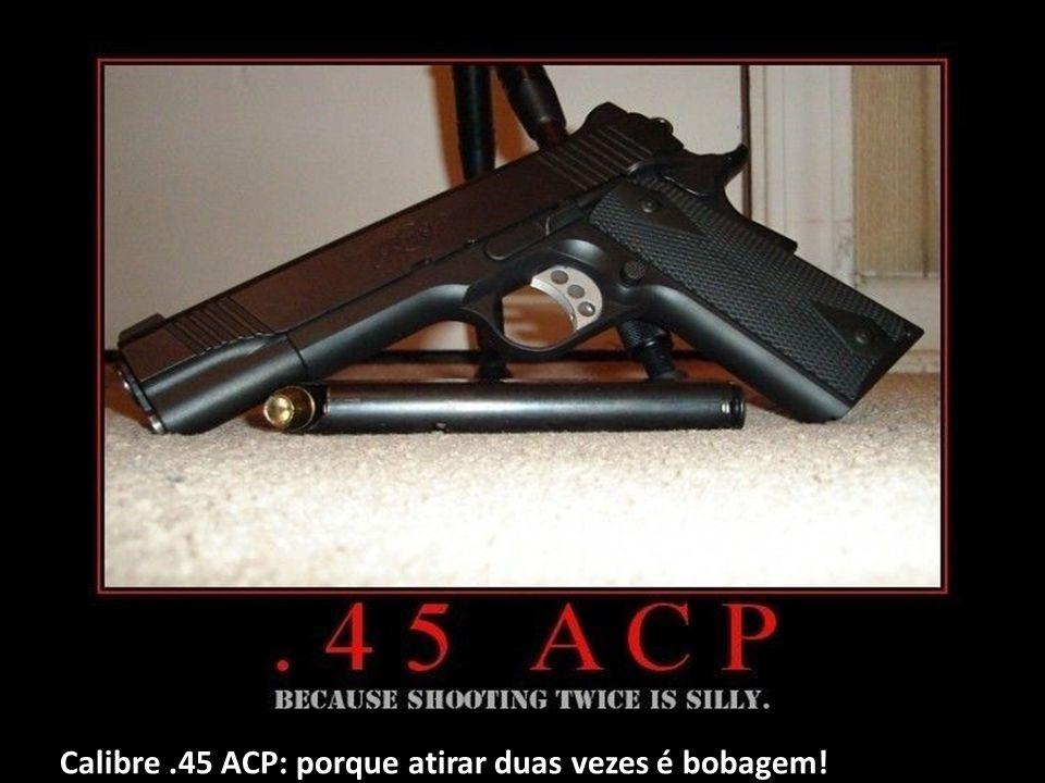 Calibre .45 ACP: porque atirar duas vezes é bobagem!
