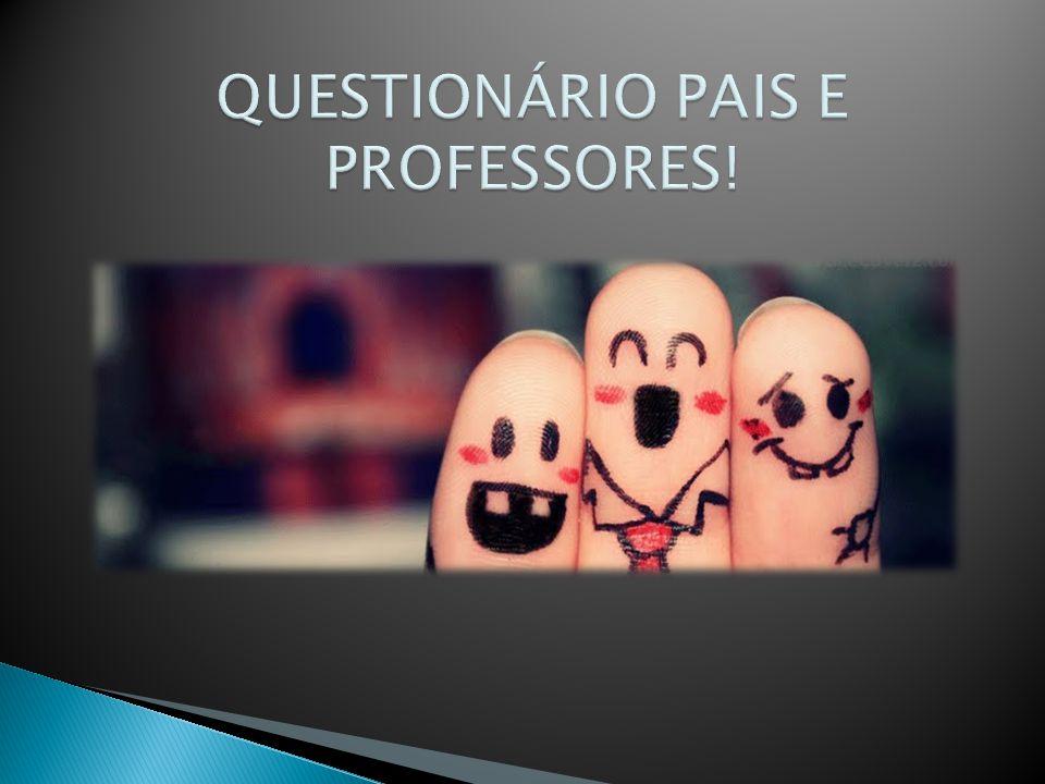 QUESTIONÁRIO PAIS E PROFESSORES!