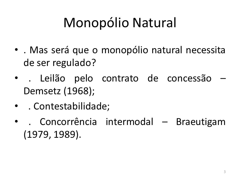 Monopólio Natural . Mas será que o monopólio natural necessita de ser regulado . Leilão pelo contrato de concessão – Demsetz (1968);