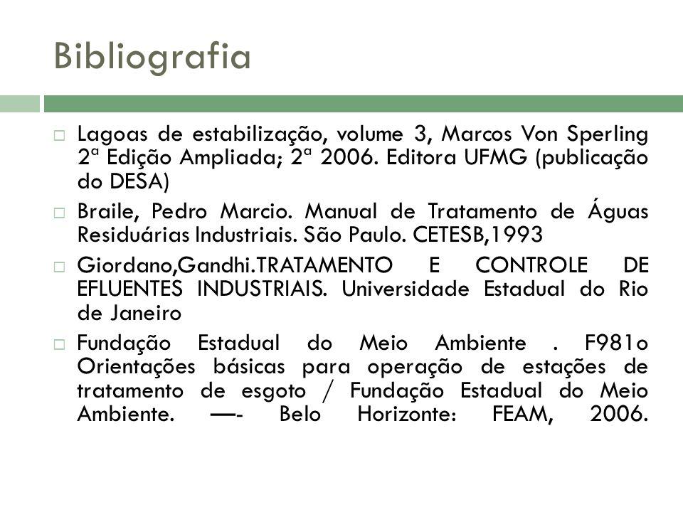 Bibliografia Lagoas de estabilização, volume 3, Marcos Von Sperling 2ª Edição Ampliada; 2ª 2006. Editora UFMG (publicação do DESA)