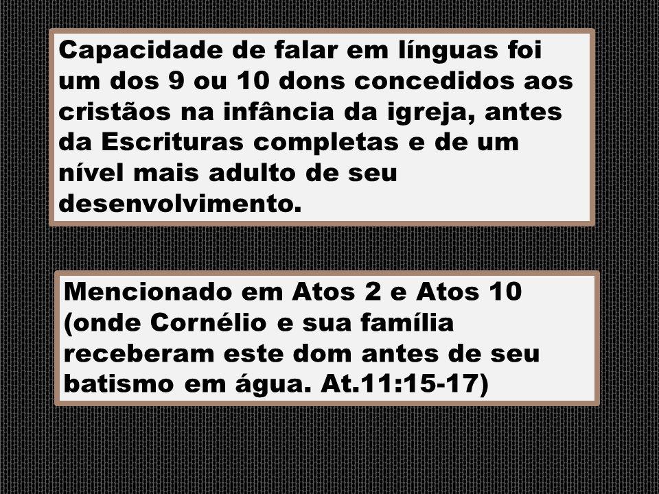 Capacidade de falar em línguas foi um dos 9 ou 10 dons concedidos aos cristãos na infância da igreja, antes da Escrituras completas e de um nível mais adulto de seu desenvolvimento.