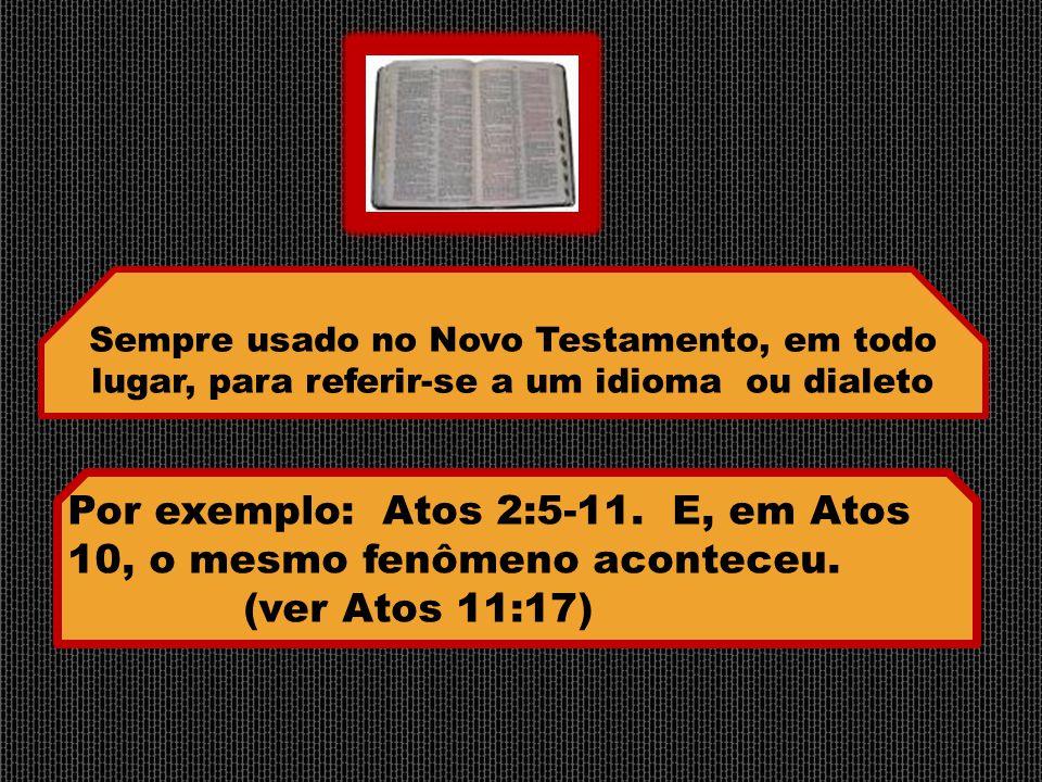 Por exemplo: Atos 2:5-11. E, em Atos 10, o mesmo fenômeno aconteceu.