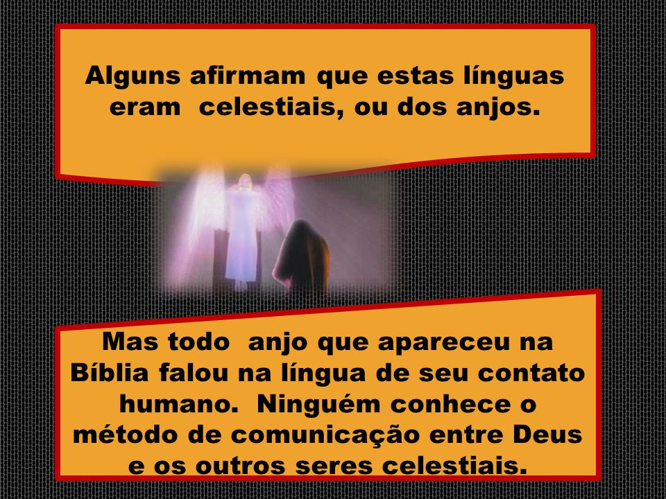 Alguns afirmam que estas línguas eram celestiais, ou dos anjos.