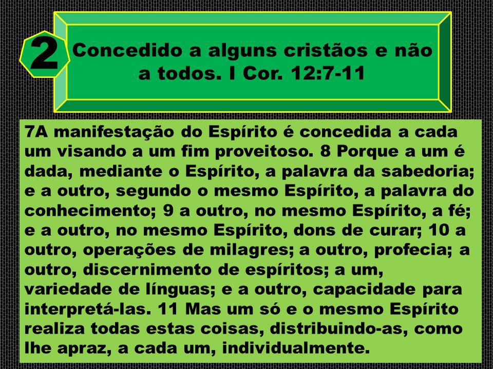 Concedido a alguns cristãos e não a todos. I Cor. 12:7-11