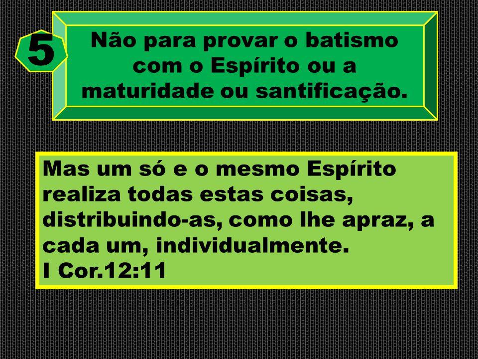 Não para provar o batismo com o Espírito ou a maturidade ou santificação.