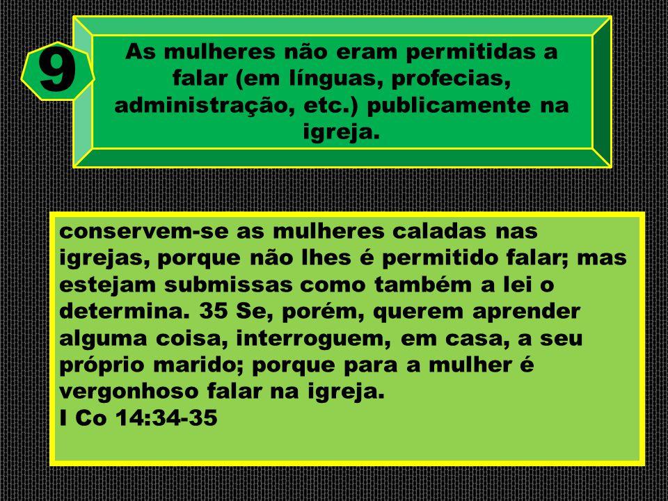 As mulheres não eram permitidas a falar (em línguas, profecias, administração, etc.) publicamente na igreja.