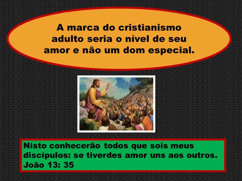 A marca do cristianismo adulto seria o nível de seu amor e não um dom especial.