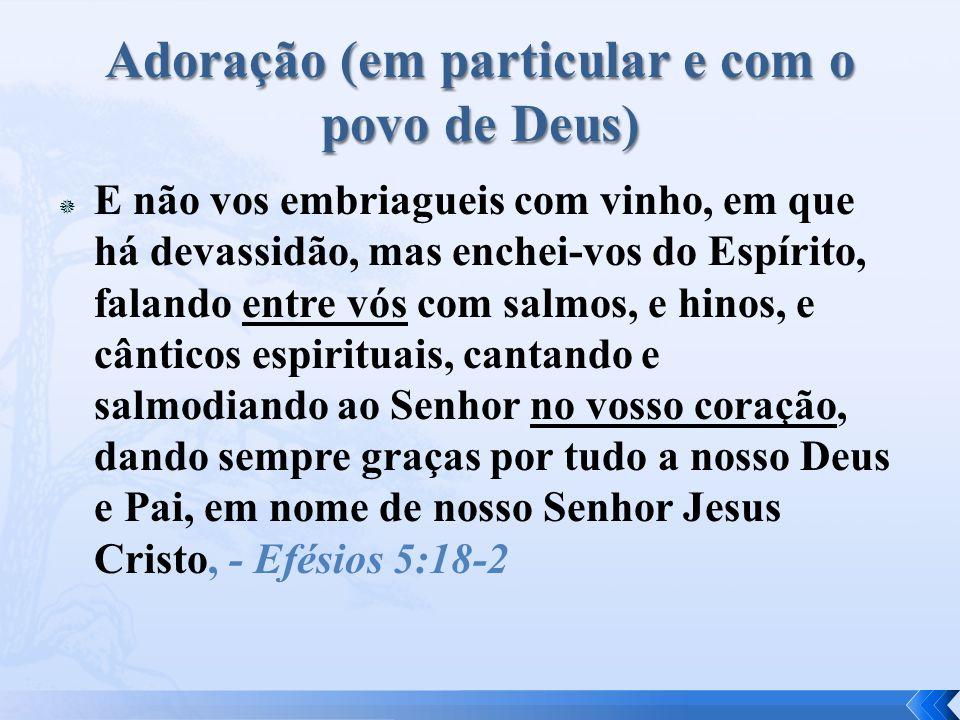 Adoração (em particular e com o povo de Deus)