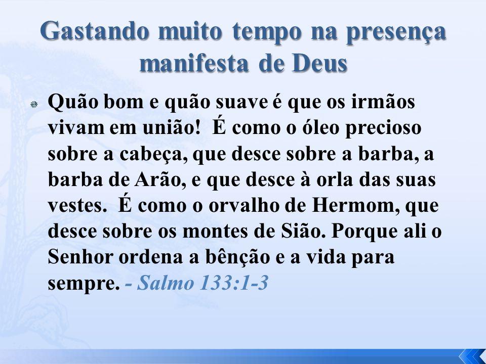Gastando muito tempo na presença manifesta de Deus